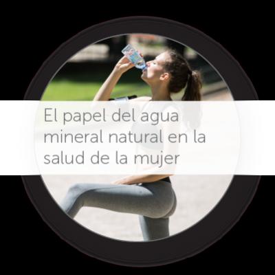 El papel del Agua Mineral Natural en la salud de la mujer